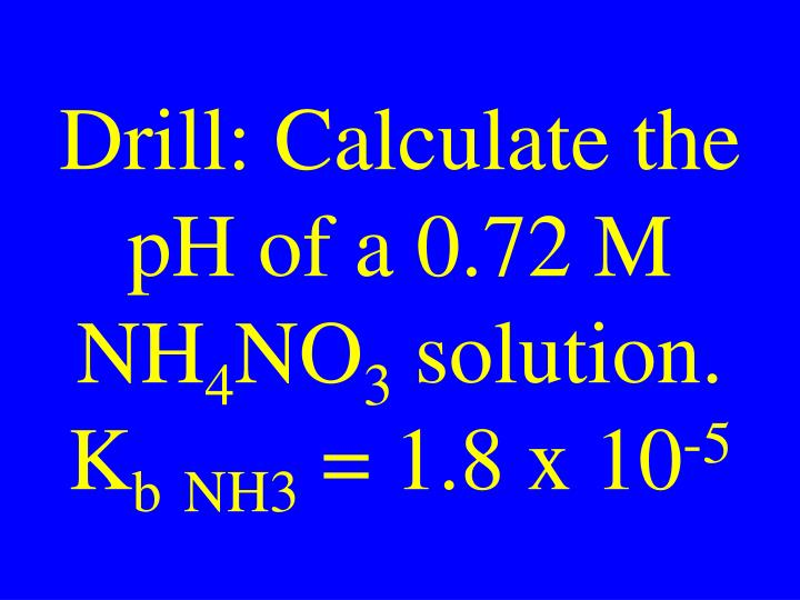 Drill: Calculate the pH of a 0.72 M NH