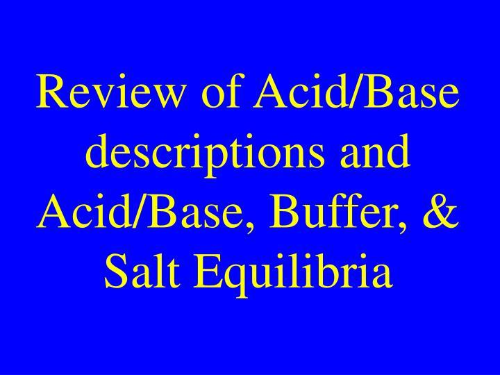 Review of Acid/Base descriptions and Acid/Base, Buffer, & Salt Equilibria