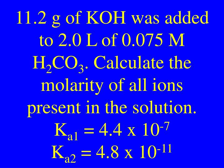 11.2 g of KOH was added to 2.0 L of 0.075 M H