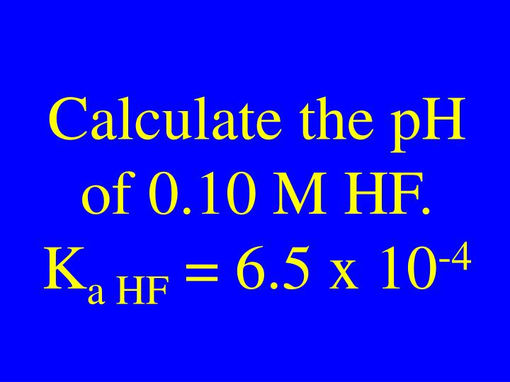 Calculate the pH of 0.10 M HF.