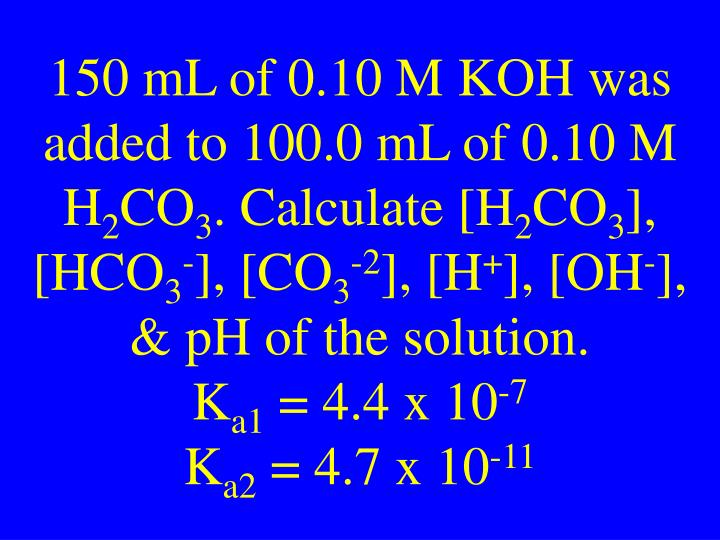 150 mL of 0.10 M KOH was added to 100.0 mL of 0.10 M H