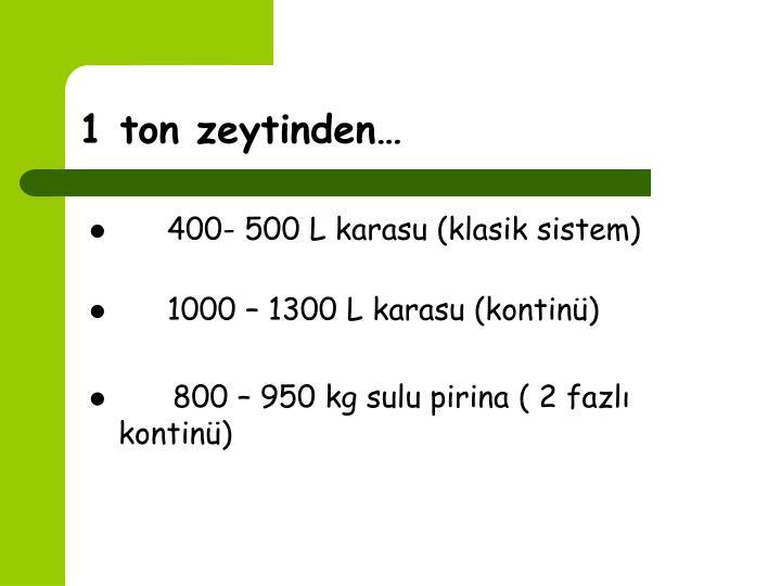 1 ton zeytinden…
