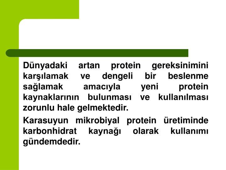 Dünyadaki artan protein gereksinimini karşılamak ve dengeli bir beslenme sağlamak amacıyla yeni protein kaynaklarının bulunması ve kullanılması zorunlu hale gelmektedir.