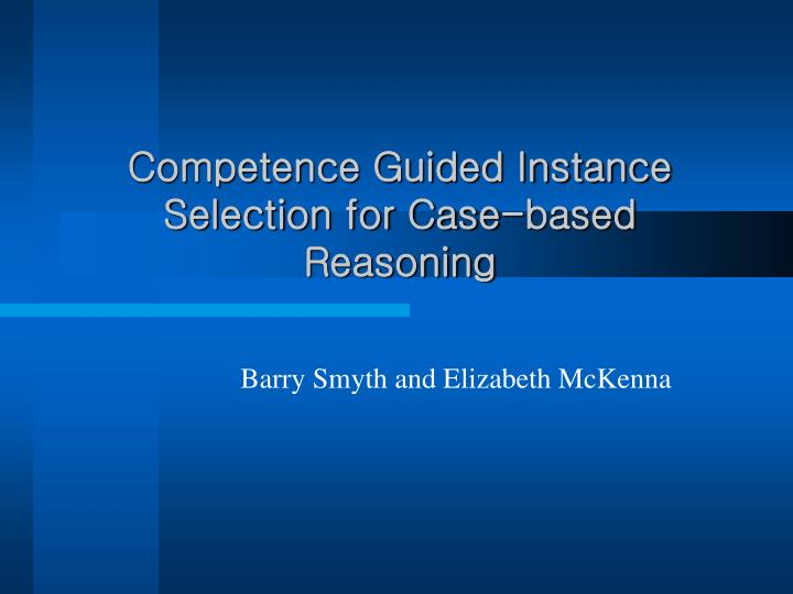 Competence guided instance selection for case based reasoning
