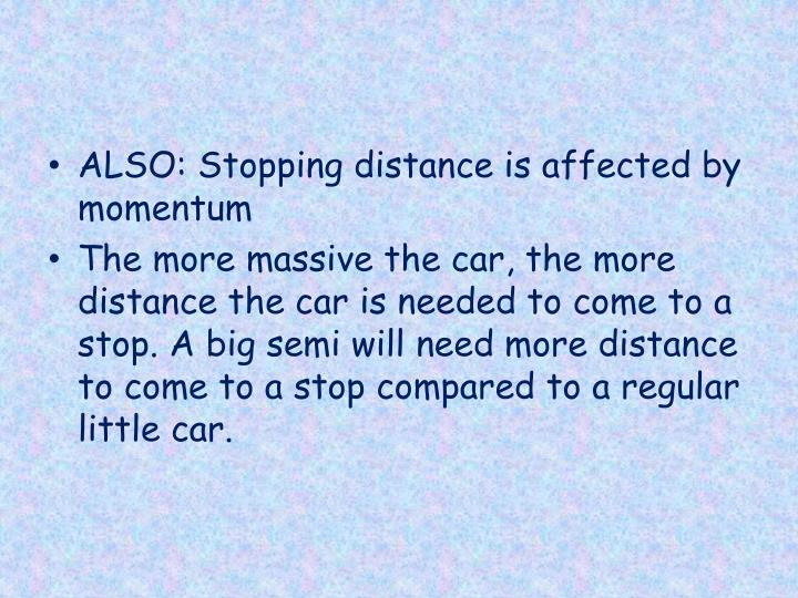 ALSO: Stopping distance is affected by momentum