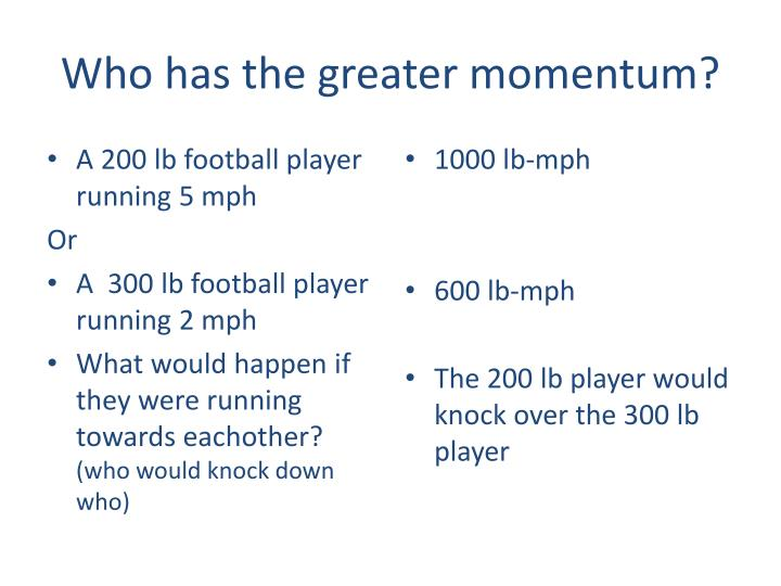 Who has the greater momentum?