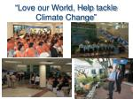 love our world help tackle climate change