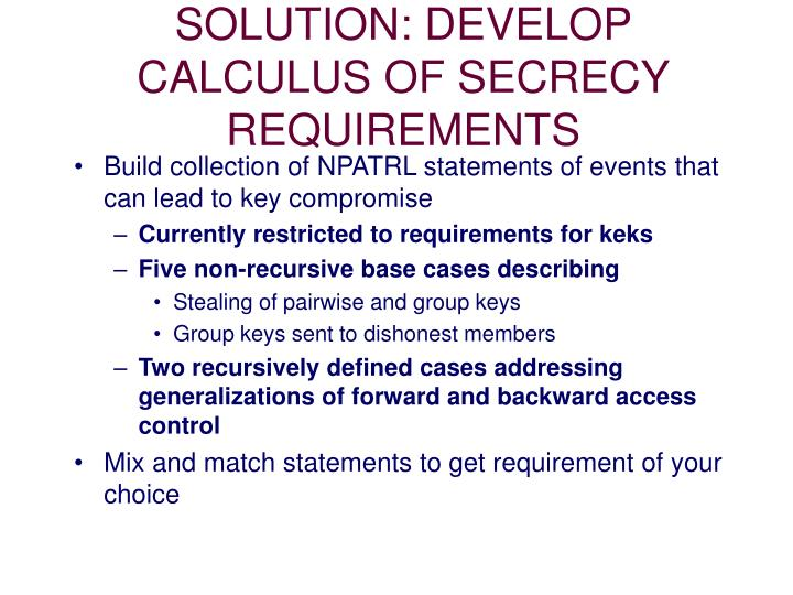 SOLUTION: DEVELOP CALCULUS OF SECRECY REQUIREMENTS