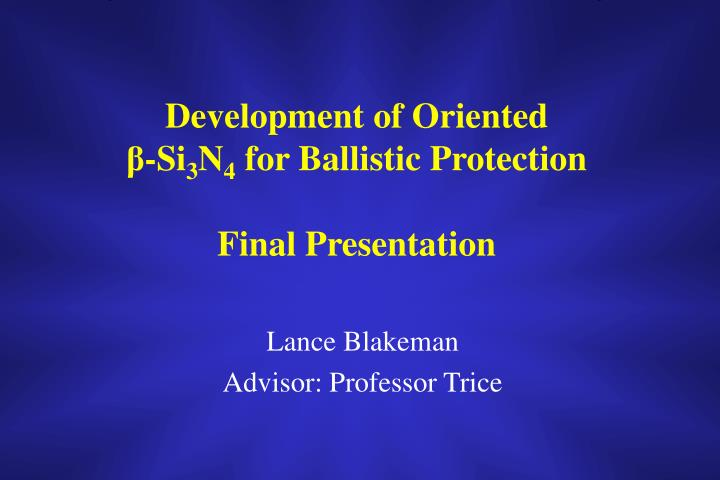development of oriented si 3 n 4 for ballistic protection final presentation