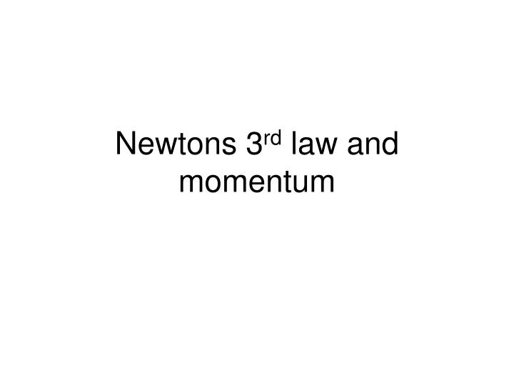 newtons 3 rd law and momentum n.