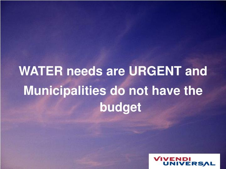 WATER needs are URGENT and