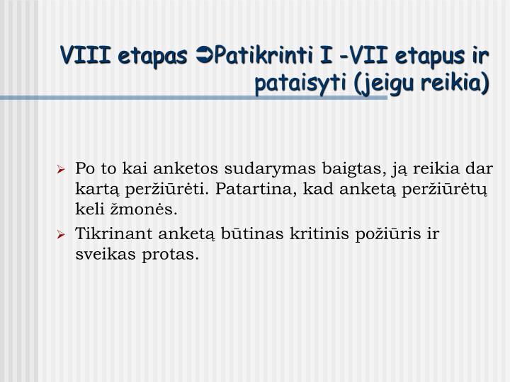 VIII etapas Patikrinti I -VII etapus ir pataisyti (jeigu reikia)