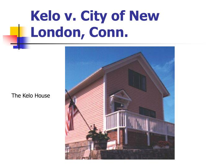 kelo vs city of new london Susette kelo dreamed of owning a home that looked out over the water she purchased and lovingly restored her little pink house where the thames river meets the long.