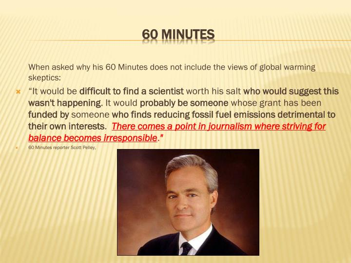 When asked why his 60 Minutes does not include the views of global warming skeptics: