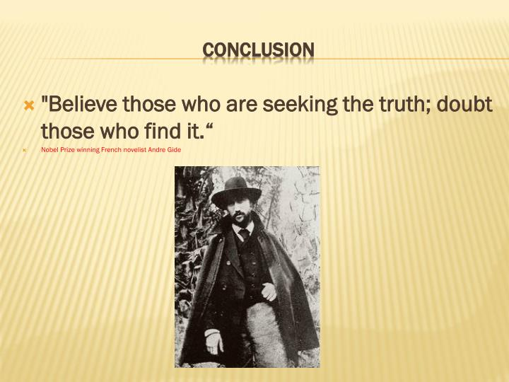 """""""Believe those who are seeking the truth; doubt those who find it."""""""