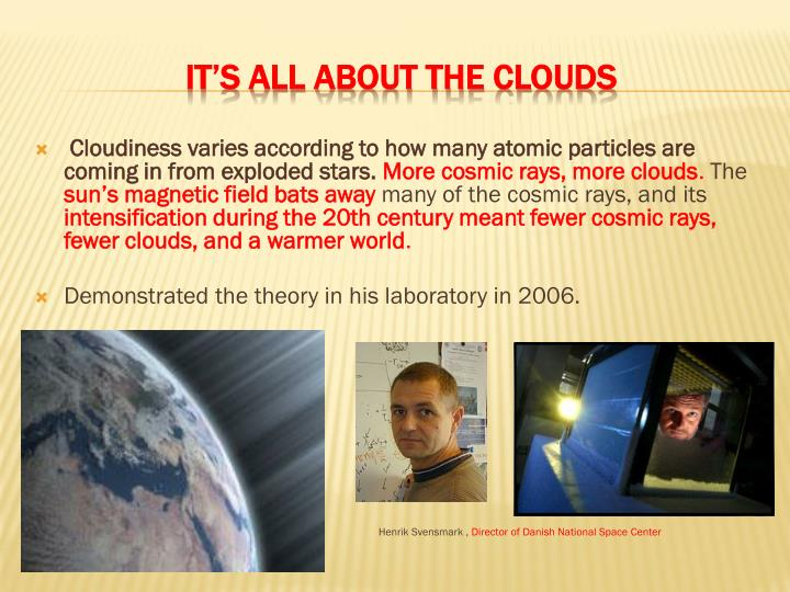 Cloudiness varies according to how many atomic particles are coming in from exploded stars.