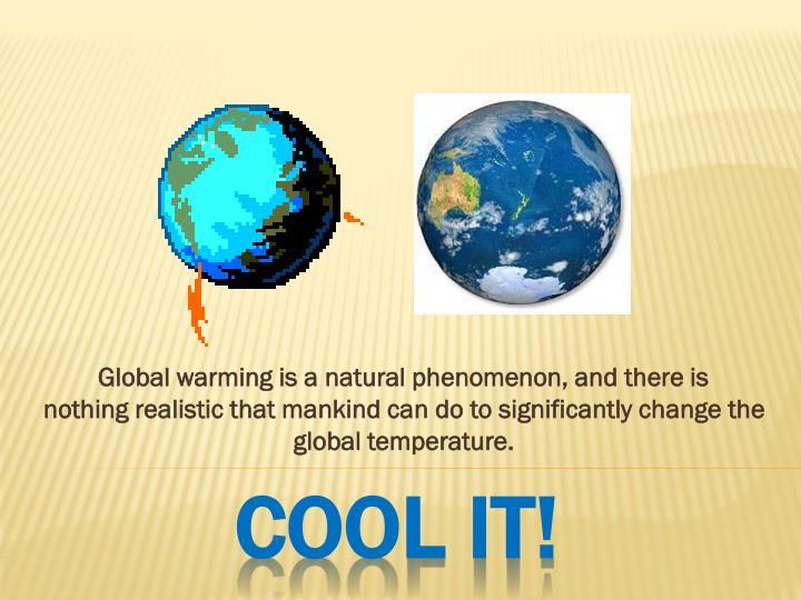 Global warming is a natural phenomenon, and there is