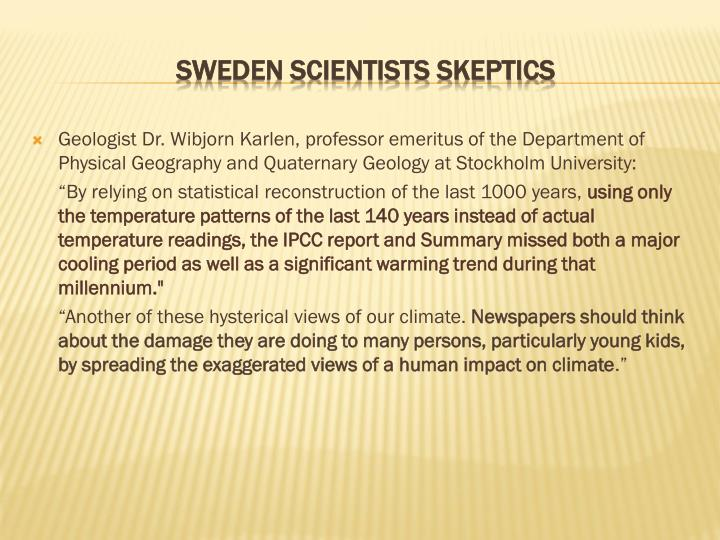 Geologist Dr. Wibjorn Karlen, professor emeritus of the Department of Physical Geography and Quaternary Geology at Stockholm University: