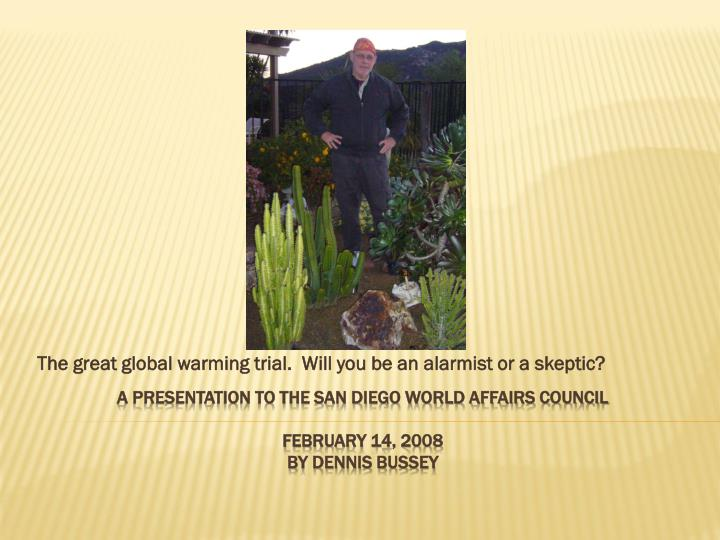the great global warming trial will you be an alarmist or a skeptic n.