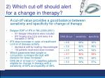 2 which cut off should alert for a change in therapy