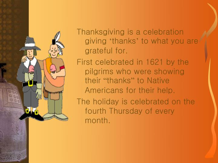 should thanksgiving be celebrated essay Thanksgiving, or thanksgiving day, is a public holiday celebrated on the fourth thursday of november in the united states it originated as a harvest festival.