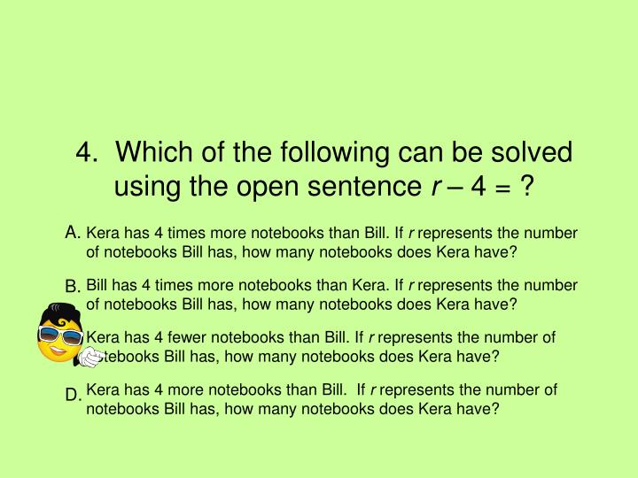 4.  Which of the following can be solved using the open sentence
