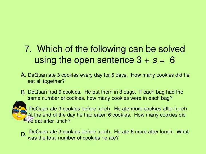 7.  Which of the following can be solved using the open sentence 3 +