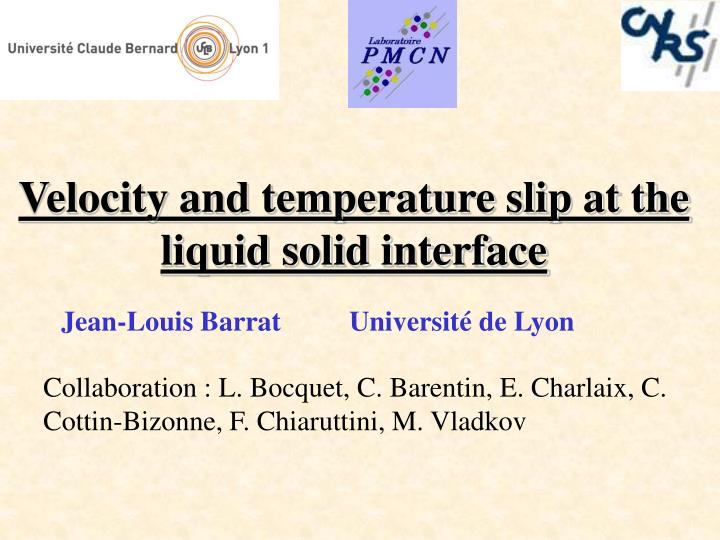 Velocity and temperature slip at the liquid solid interface
