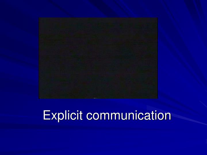 Explicit communication