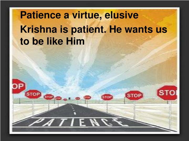 Patience a virtue, elusive