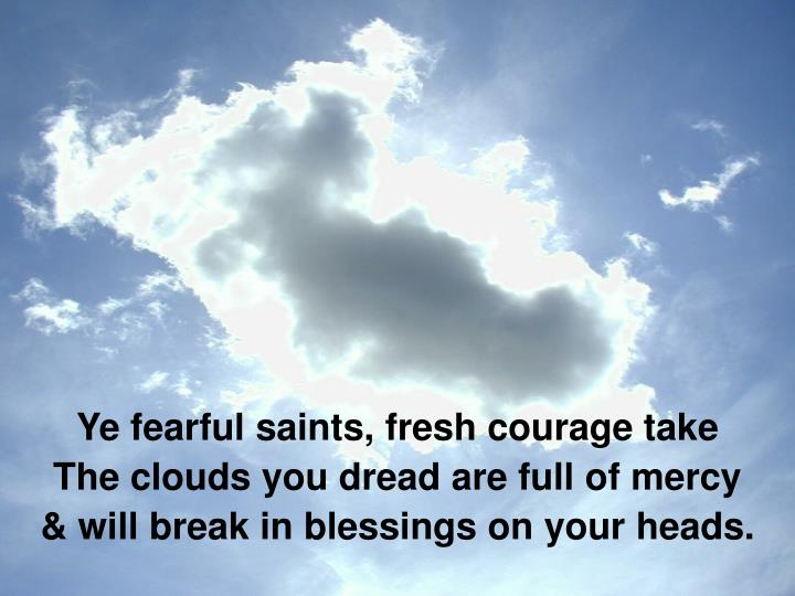 Ye fearful saints, fresh courage take