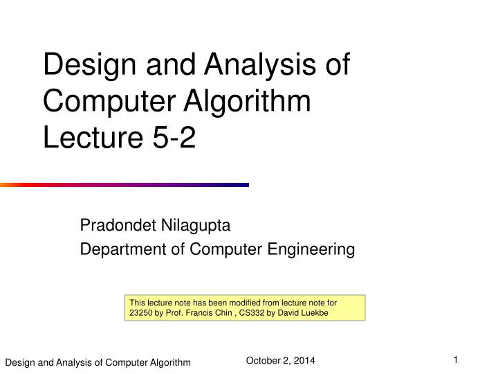 lecture notes on design analysis Lecture slides for algorithm design these are a revised version of the lecture slides that accompany the textbook algorithm design by jon kleinberg and éva tardos here are the original and official version of the slides, distributed by pearson.