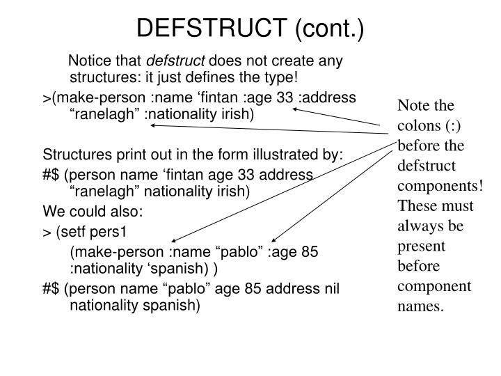 Note the colons (:) before the defstruct components!  These must always be present  before component names.