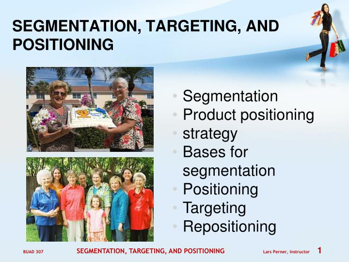 Segmentation targeting and positioning