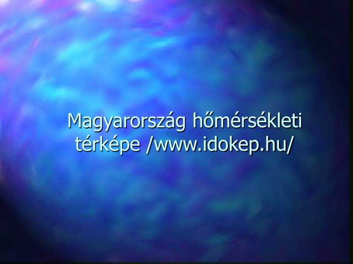 Magyarország hőmérsékleti térképe /www.idokep.hu/