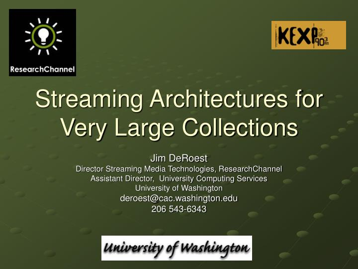 streaming architectures for very large collections n.