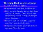 the help desk can be a trainer