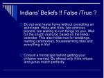 indians beliefs false true