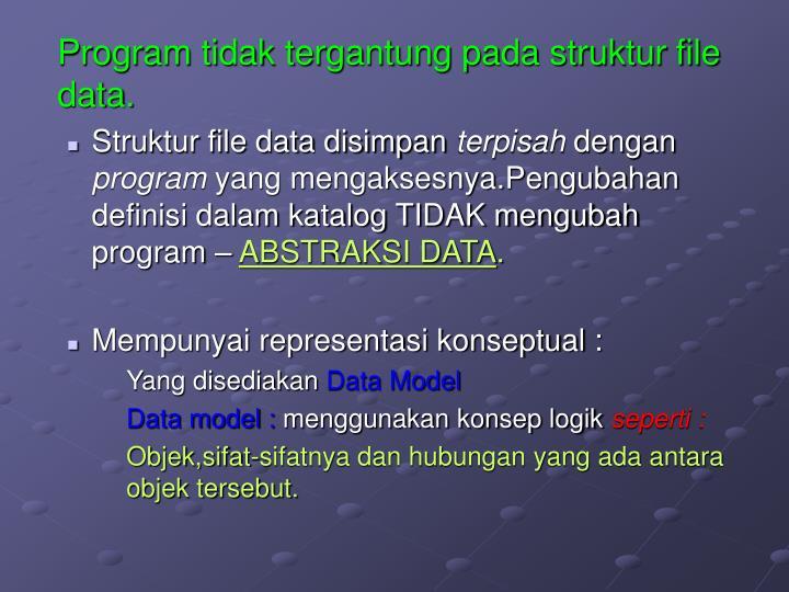 Program tidak tergantung pada struktur file data.
