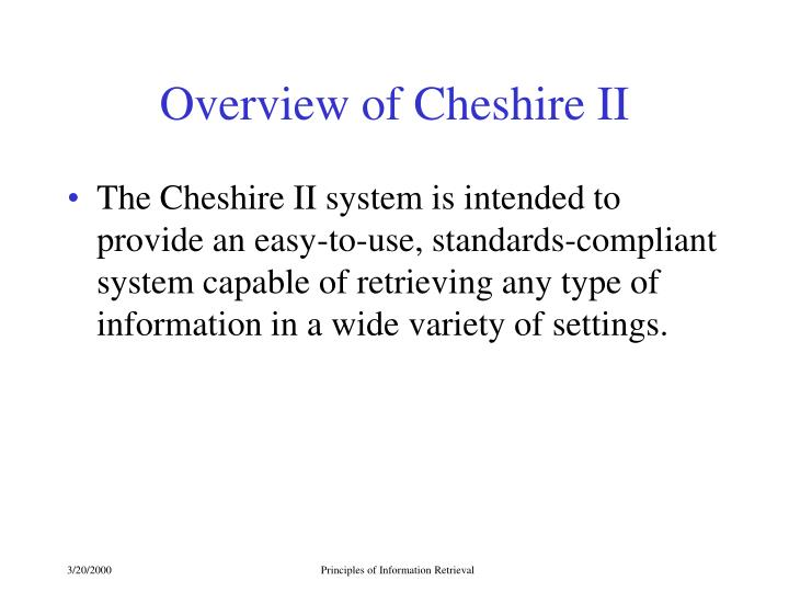 Overview of Cheshire II