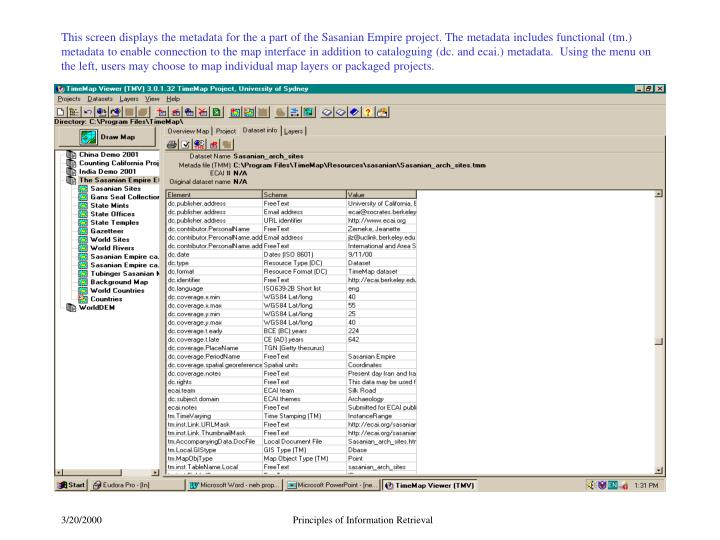 This screen displays the metadata for the a part of the Sasanian Empire project. The metadata includes functional (tm.) metadata to enable connection to the map interface in addition to cataloguing (dc. and ecai.) metadata.  Using the menu on the left, users may choose to map individual map layers or packaged projects.