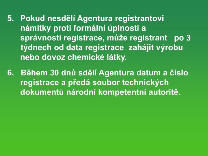 Pokud nesdělí Agentura registrantovi námitky proti formální úplnosti a správnosti registrace, může registrant po 3
