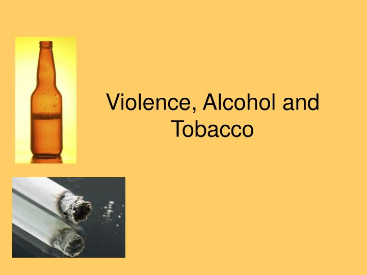 Violence, Alcohol and Tobacco