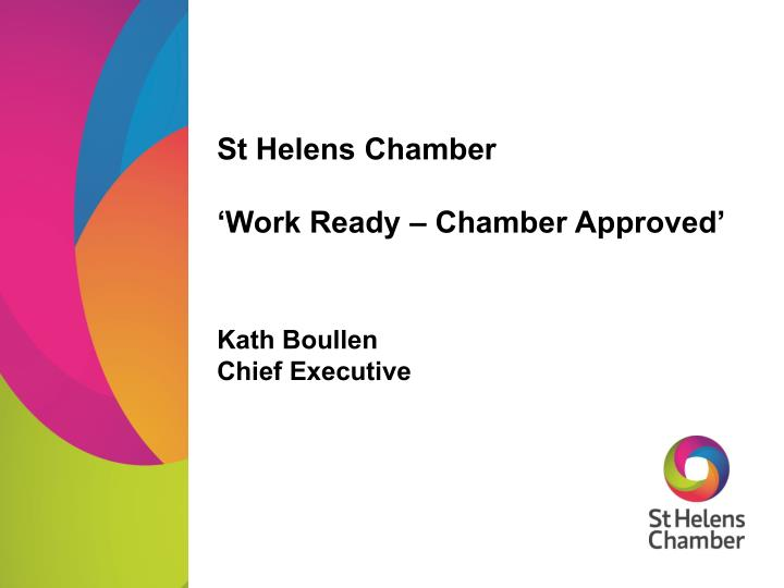 st helens chamber work ready chamber approved kath boullen chief executive n.