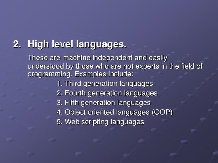 High level languages.