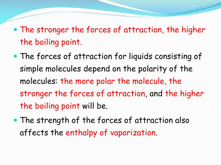 The stronger the forces of attraction, the higher the boiling point.