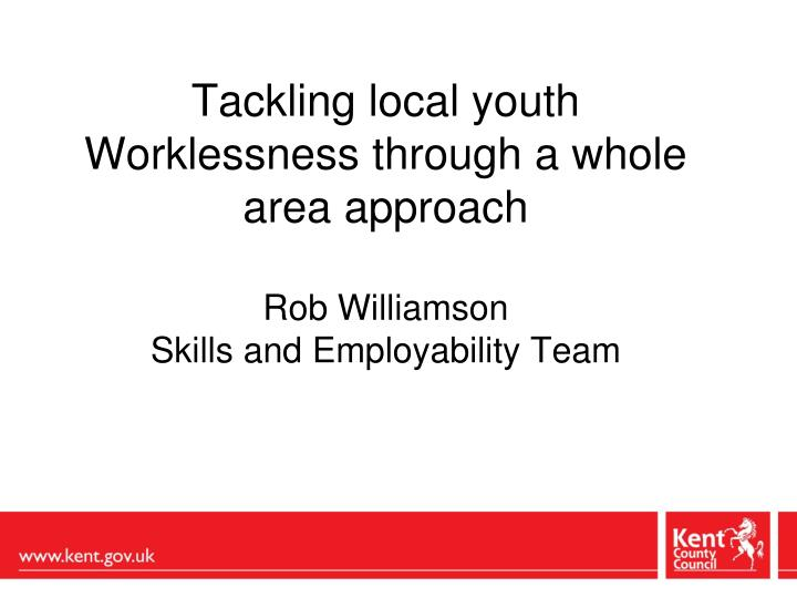 Tackling local youth Worklessness through a whole area approach