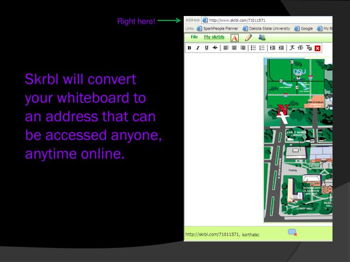 Skrbl will convert your whiteboard to an address that can be accessed anyone, anytime online.