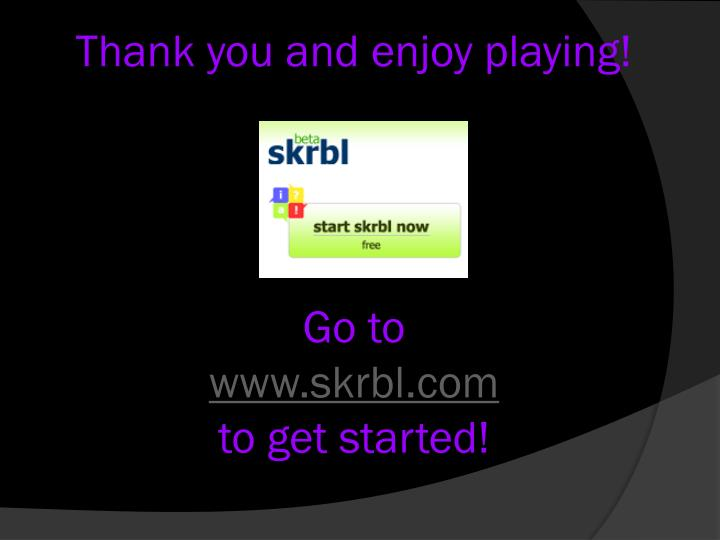Thank you and enjoy playing!