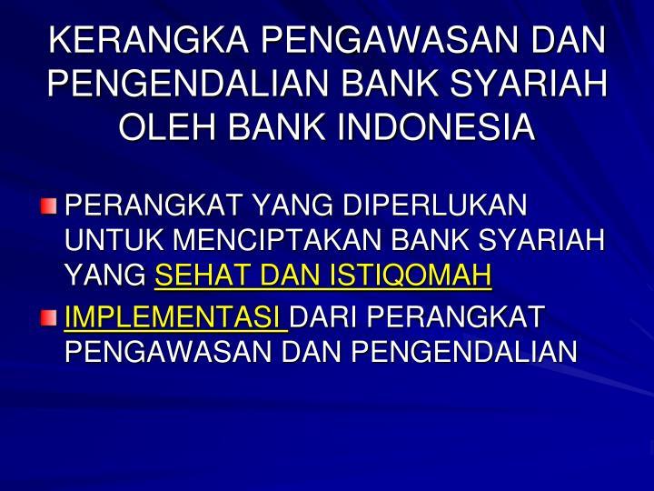 KERANGKA PENGAWASAN DAN PENGENDALIAN BANK SYARIAH OLEH BANK INDONESIA